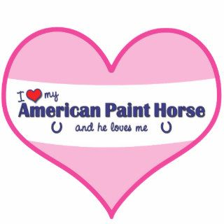 I Love My American Paint Horse (Male Horse) Cut Out