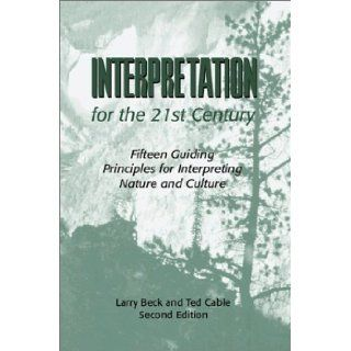 Interpretation for the 21st Century Fifteen Guiding Principles for Interpreting Nature and Culture, Second Edition Larry Beck, Ted T. Cable 9781571675224 Books