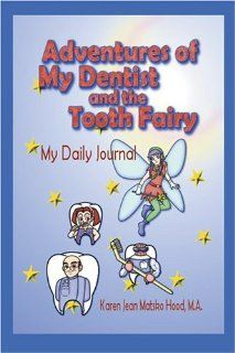 Adventures of My Dentist and the Tooth Fairy A Daily Journal (Educational Book Series) Karen Jean Matsko Hood 9781592104314 Books