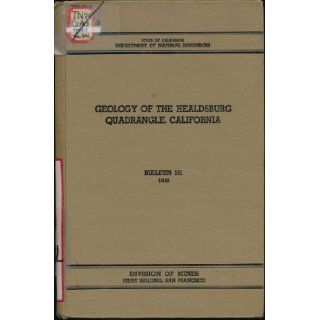 Geology of the Healdsburg quadrangle, California. Mineralogy of the California Glaucophane Schists by George Switzer (California. Dept. of Natural Resources. Division of Mines. Bulletin 161) William Kelso Gealey Books