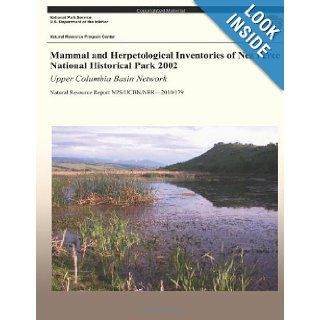 Mammal and Herpetological Inventories of Nez Perce National Historical Park 2002 Upper Columbia Basin Network Natural Resource Report NPS/UCBN/NRR?2010/179 Crystal Ann Strobl, Thomas J. Rodhouse, Lisa K. Garrett, National Park Service 9781492763307 Bo