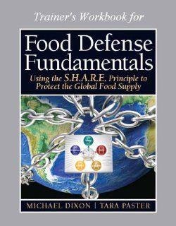 Food Defense Program for Trainers Workbook (16 hour), Food Defense Fundamentals Using the S.H.A.R.E. Principle To Protect the Global Food Supply Michael Dixon, Tara Paster 9780132103121 Books