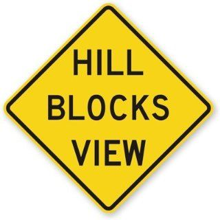 "Hill Blocks View, Fluorescent Yellow Diamond Grade Reflective Aluminum Sign, 30"" x 30"""