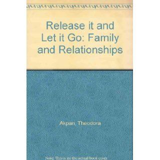 Release It & Let It Go Relationships & The Family Inspirational Thoughts, Poems And Prayers Theodora Akpan, Bev Hendricks, Debbie Brown 9780953766109 Books