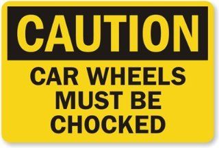 "Car Wheels Must be Chocked, Aluminum Sign, 14"" x 10"""