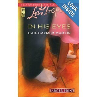 In His Eyes (Michigan Island, Book 1) (Larger Print Love Inspired #361) Gail Gaymer Martin 9780373812752 Books