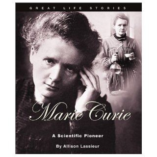 Marie Curie A Scientific Pioneer (Great Life Stories Inventors and Scientists) Allison Lassieur 9780531122709 Books