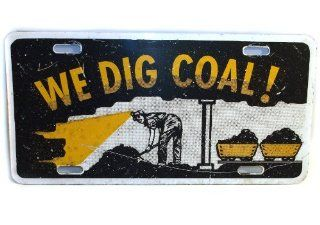 We Dig Coal Vintage Coal Mining Themed Vanity Novelty License Plate