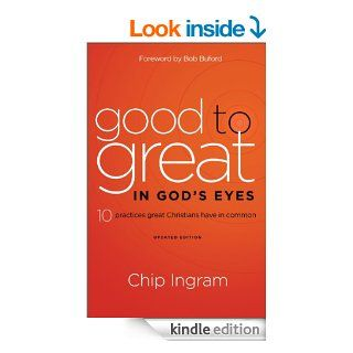 Good to Great in God's Eyes 10 Practices Great Christians Have in Common eBook Chip Ingram, Bob Buford Kindle Store