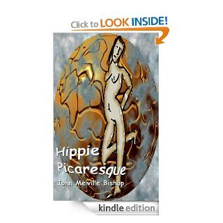 Hippie Picaresque On the Road Meets the Summer of Love eBook John Melville Bishop Kindle Store
