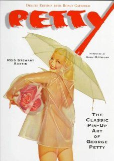 Petty The Classic Pin Up Art of George Petty, Deluxe Edition Reid Stewart Austin, Hugh M. Hefner 9780517188408 Books