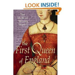 "The Myth of ""Bloody Mary"" A Biography of Queen Mary I of England eBook Linda Porter Kindle Store"