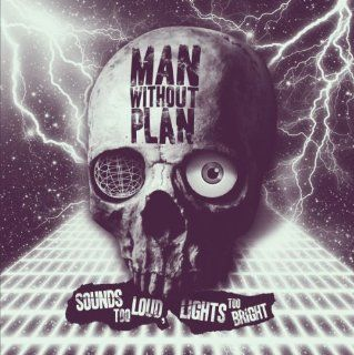 Man Without Plan  Sounds Too Loud, Lights Too Bright  CD Music