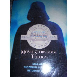 The First Ten Years   Star Wars Movie Storybook Trilogy   Star Wars, Empire Strikes Back, Return of the Jedi Books
