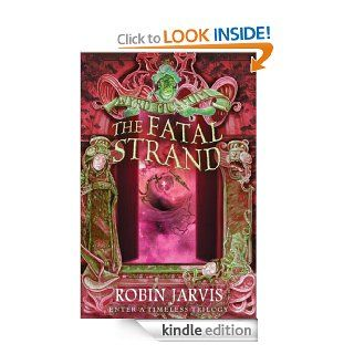 The Fatal Strand (Tales from the Wyrd Museum, Book 3)   Kindle edition by Robin Jarvis. Children Kindle eBooks @ .