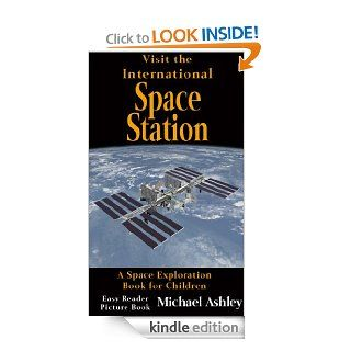 Visit the International Space Station   A Space Exploration Book for Children Easy Reader Picture Book   Kindle edition by Michael Ashley. Children Kindle eBooks @ .