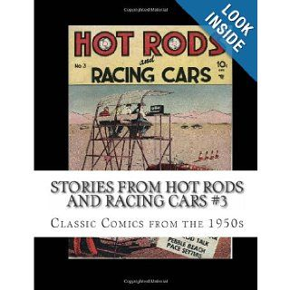 Stories From Hot Rods And Racing Cars #3 Classic Comics from the 1950s Richard Buchko 9781484969328 Books