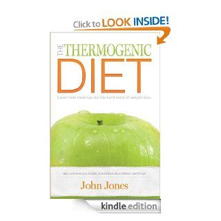 The Thermogenic Diet Learn how food can do the hard work of weight loss eBook John Jones Kindle Store