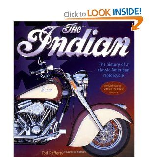 Indian The History Of A Classic American Motorcycle Tod Rafferty 9780762411399 Books