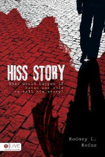 Hiss Story What Would Happen If Satan Was Able to Tell His Story? Rodney L. Redus 9781606960646 Books