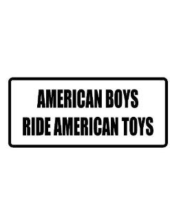"4"" Printed color American boys ride American toys funny saying decal/stickers for autos, windows, laptops, motorcycle helmets. Weather resistant vinyl sticker decal for any smooth surface such as windows bumpers laptops or any smooth surface. Everyth"