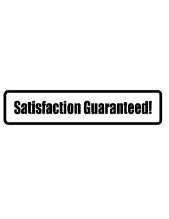 "6"" wide SATISFACTION GUARANTEED Printed funny saying bumper sticker decal for any smooth surface such as windows bumpers laptops or any smooth surface."