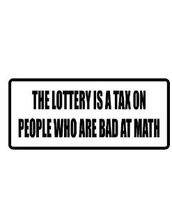 "2"" Helmet Hardhat Printed color the lottery is a tax on people who are bad at math funny saying decal/stickers for autos, windows, laptops, motorcycle helmets. Weather resistant vinyl sticker decal for any smooth surface such as windows bumpers laptop"