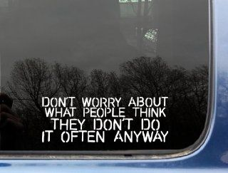 "Don't worry about what people THINK They don't do if often anyway   8"" x 3"" funny die cut vinyl decal / sticker for window, truck, car, laptop, etc Automotive"