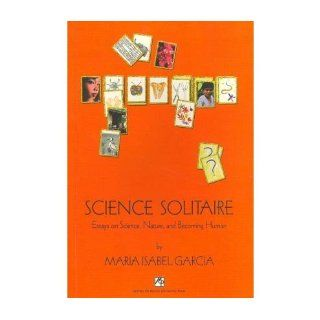 Science Solitaire Essays on Science, Nature, and Becoming Human Maria Isabel Garcia 9789715505123 Books