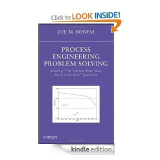 "Process Engineering Problem Solving Avoiding ""The Problem Went Away, but it Came Back"" Syndrome   Kindle edition by J. M. Bonem. Professional & Technical Kindle eBooks @ ."