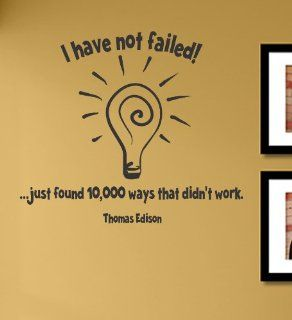 I have not failed just found 10, 000 ways that didn't work Vinyl Wall Decals Quotes Sayings Words Art Decor Lettering Vinyl Wall Art Inspirational Uplifting   Wall Decor Stickers