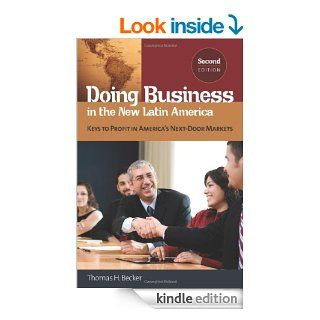 Doing Business in the New Latin America Keys to Profit in America's Next Door Markets   Kindle edition by Thomas H. Becker. Business & Money Kindle eBooks @ .