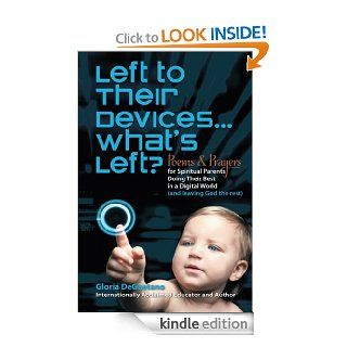 Left to Their DevicesWhat's Left? Poems and Prayers for Spiritual Parents Doing Their Best in a Digital World (and leaving God the rest) eBook Gloria DeGaetano Kindle Store