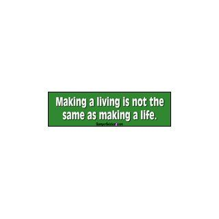 While you're making a living, don't forget to make a life   bumper stickers (Large 14x4 inches) Automotive