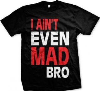 I Ain't Even Mad Bro Funny Mens T shirt, Funny Trendy Oversized Bro Design Men's Tee Shirt Clothing