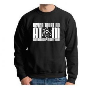 Never Trust an Atom They Make Up Everything Premium Crewneck Sweatshirt Clothing