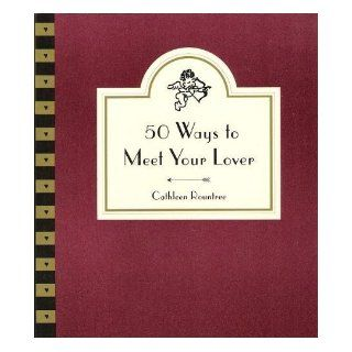 50 Ways to Meet Your Lover Following Cupid's Arrow Cathleen Rountree 9780062511881 Books