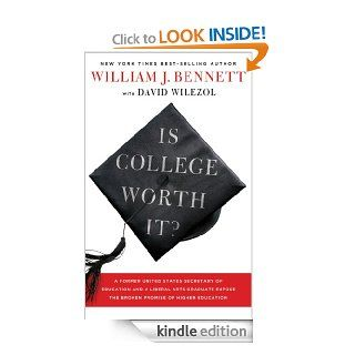 Is College Worth It? A Former United States Secretary of Education and a Liberal Arts Graduate Expose the Broken Promise of Higher Education eBook Dr. William J. Bennett Kindle Store