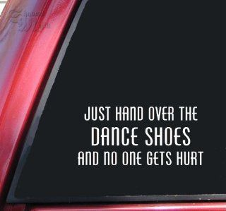 Just Hand Over The Dance Shoes And No One Gets Hurt White Vinyl Decal Sticker Automotive