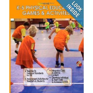 K 5 Physical Education Games & Activities Dr. Joanne Margaret Hynes Hunter, Temoc Suarez, Nick Kalisperis 9781482318623 Books