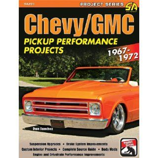 Chevy/Gmc Pickup Perforamnce Projects 1967 72 (Performance Projects) Dan Sanchez 9781934709429 Books