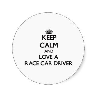 Keep Calm and Love a Race Car Driver Round Sticker