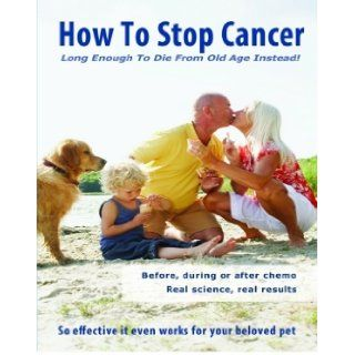 How to Stop Cancer   Long Enough to Die From Old Age Instead J. Dean Books