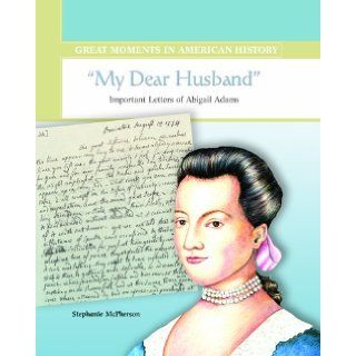 My Dear Husband Important Letters of Abigail Adams (Great Moments in American History) Stephanie Sammartino McPherson 9780823943234  Kids' Books