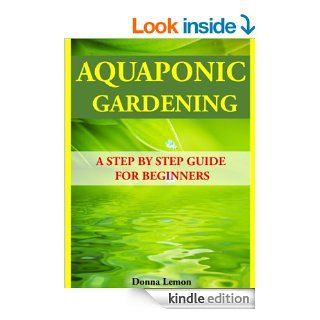 Aquaponic Gardening A Step by Step Guide for Beginners   Kindle edition by Donna Lemon. Crafts, Hobbies & Home Kindle eBooks @ .
