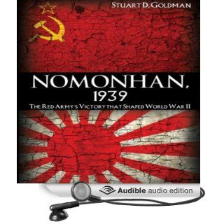 Nomonhan, 1939 The Red Army's Victory that Shaped World War II (Audible Audio Edition) Stuart D. Goldman, John FitzGibbon Books