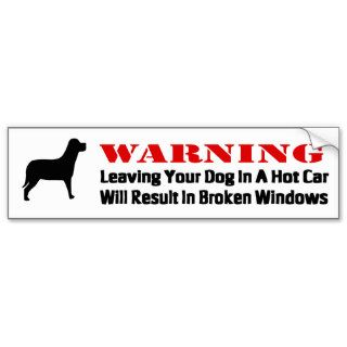 Warning Leaving Dog In Car Windows Will Be Broke Bumper Stickers