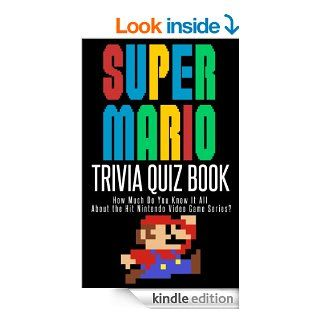 The Super Mario Trivia Quiz Book How Much Do You Know it All About the Hit Nintendo Video Game Series? eBook Jacob Mann, Pop Culture Fun Kindle Store