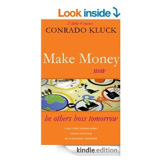 2 Clicks 4 Success Make Money Online Now With 7 Easy Steps To Make Money Today And Be Others Boss Tomorrow eBook Conrado Kluck Kindle Store