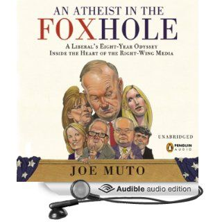 An Atheist in the FOXhole A Liberal's Eight Year Odyssey into the Heart of the Right Wing Media (Audible Audio Edition) Joe Muto Books